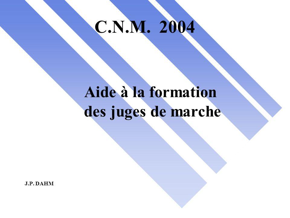 C.N.M. 2004 Aide à la formation des juges de marche J.P. DAHM
