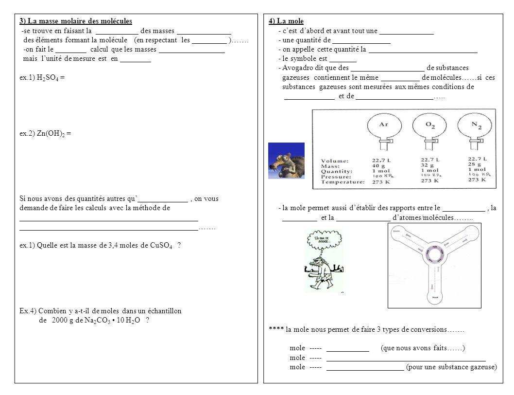 3) La masse molaire des molécules -se trouve en faisant la ___________ des masses ______________ des éléments formant la molécule (en respectant les _________ )…….