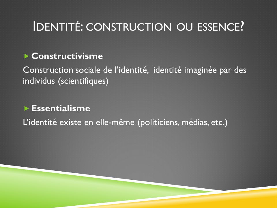 I DENTITÉ : CONSTRUCTION OU ESSENCE .
