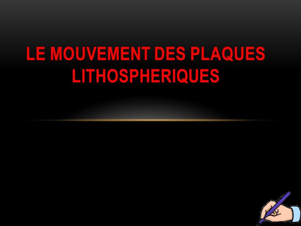 Certains d'entre vous ont entendu parler du mouvement des plaques lithosphériques.