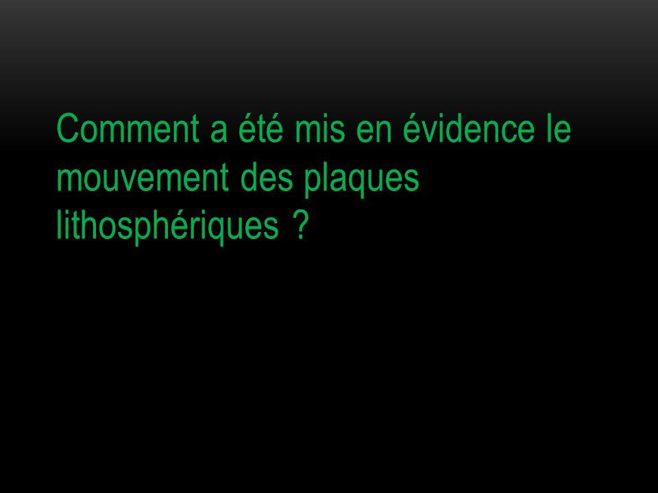 I / MISE EN EVIDENCE DU MOUVEMENT DES PLAQUES