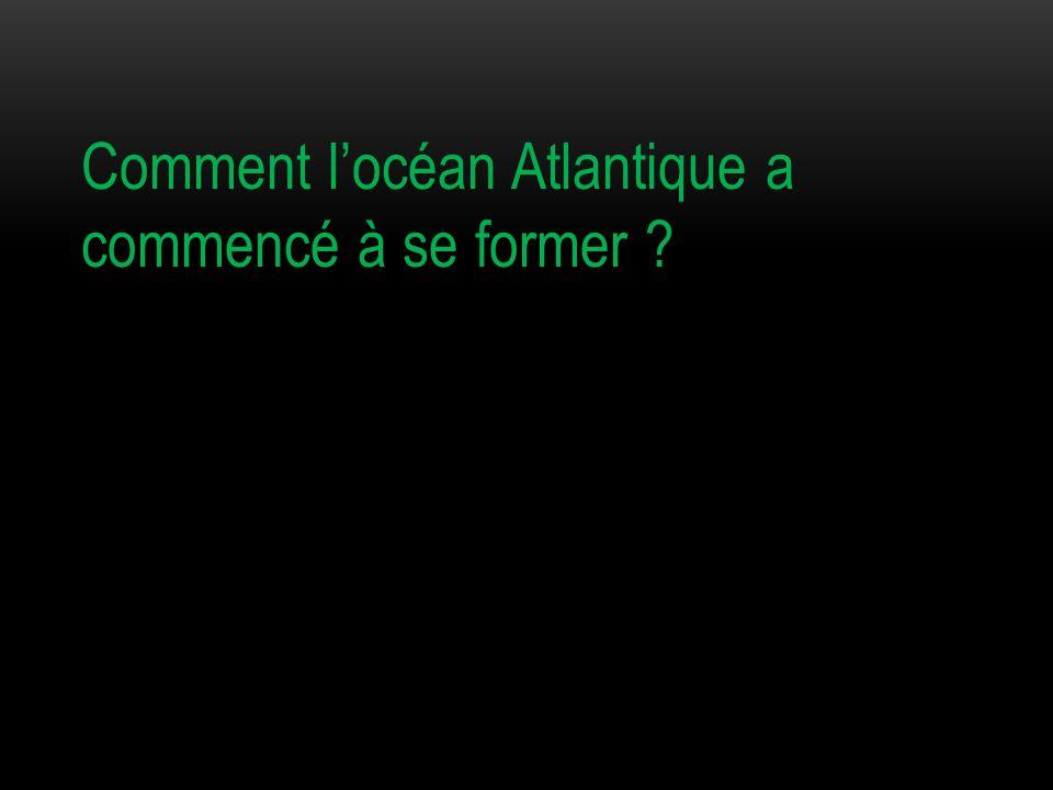 Comment l'océan Atlantique a commencé à se former ?