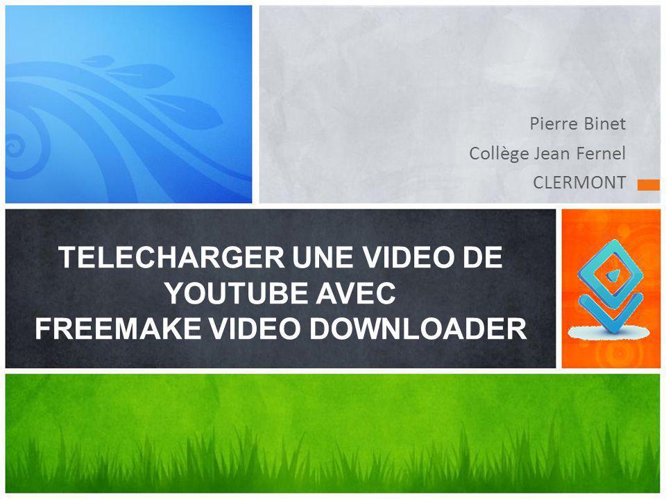 FREEMAKE VIDEO DOWNLOADER TÉLÉCHARGER TOUT D'ABORD LE LOGICIEL FREEMAKE VIDEO DOWNLOADER (CLIQUER SUR L'ICÔNE POUR ACCÉDER AU TÉLÉCHARGEMENT)