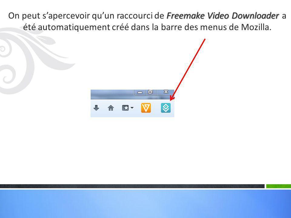 Mozilla Freemake Video Downloader Ouvrir une vidéo de Youtube avec Mozilla, puis cliquer en haut à droite sur le raccourci de Freemake Video Downloader.