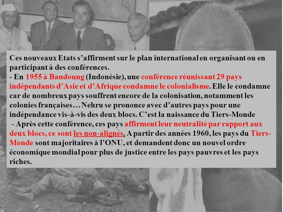 Ces nouveaux Etats s'affirment sur le plan international en organisant ou en participant à des conférences. - En 1955 à Bandoung (Indonésie), une conf