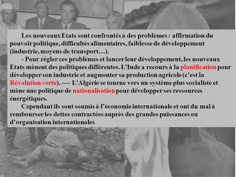 Les nouveaux Etats sont confrontés à des problèmes : affirmation du pouvoir politique, difficultés alimentaires, faiblesse de développement (industrie