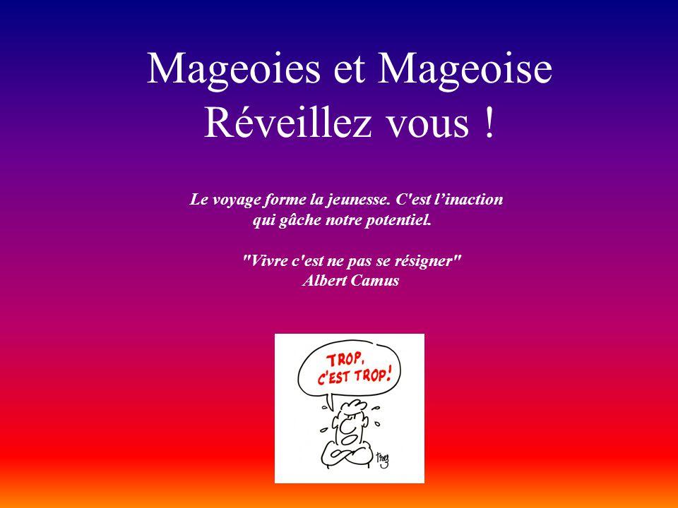 Mageoies et Mageoise Réveillez vous ! Le voyage forme la jeunesse. C'est l'inaction qui gâche notre potentiel.