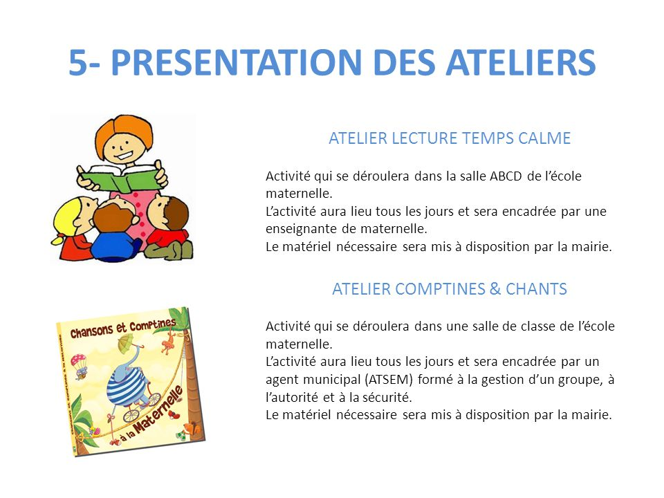 5- PRESENTATION DES ATELIERS ATELIER LECTURE TEMPS CALME Activité qui se déroulera dans la salle ABCD de l'école maternelle. L'activité aura lieu tous