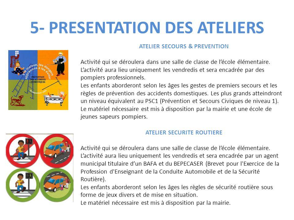 5- PRESENTATION DES ATELIERS ATELIER SECOURS & PREVENTION Activité qui se déroulera dans une salle de classe de l'école élémentaire. L'activité aura l
