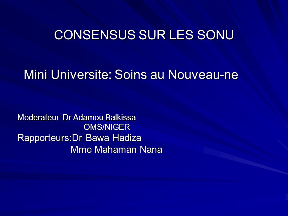 CONSENSUS SUR LES SONU Mini Universite: Soins au Nouveau-ne Mini Universite: Soins au Nouveau-ne Moderateur: Dr Adamou Balkissa OMS/NIGER OMS/NIGER Ra
