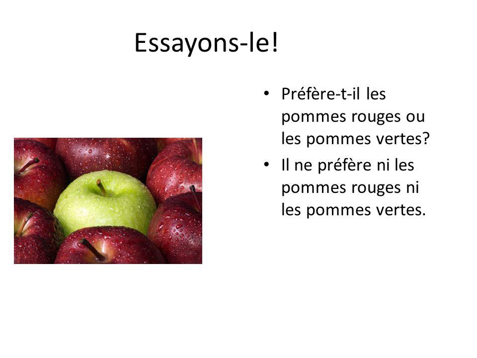 Essayons-le! Préfère-t-il les pommes rouges ou les pommes vertes? Il ne préfère ni les pommes rouges ni les pommes vertes.