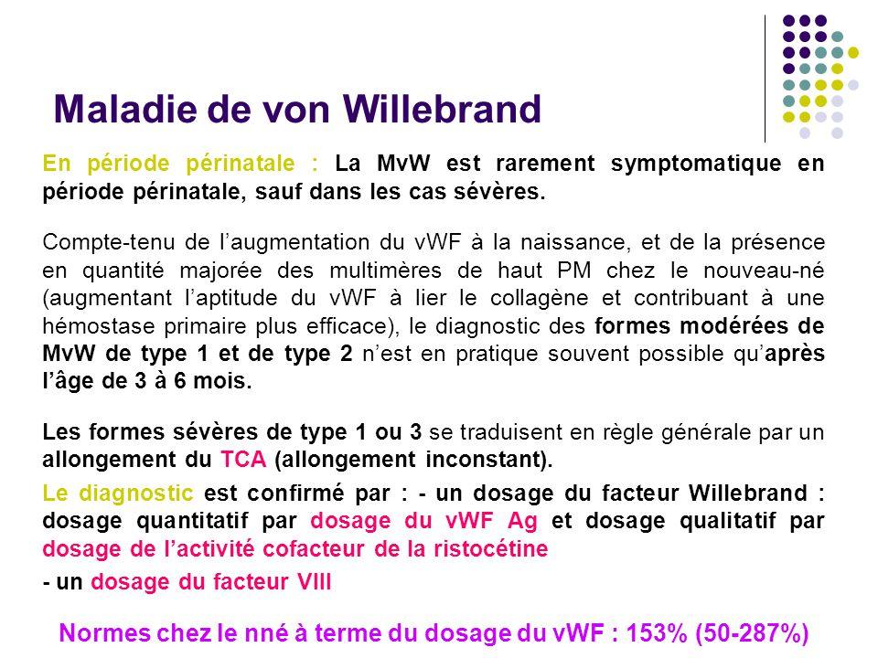 Maladie de von Willebrand En période périnatale : La MvW est rarement symptomatique en période périnatale, sauf dans les cas sévères. Compte-tenu de l