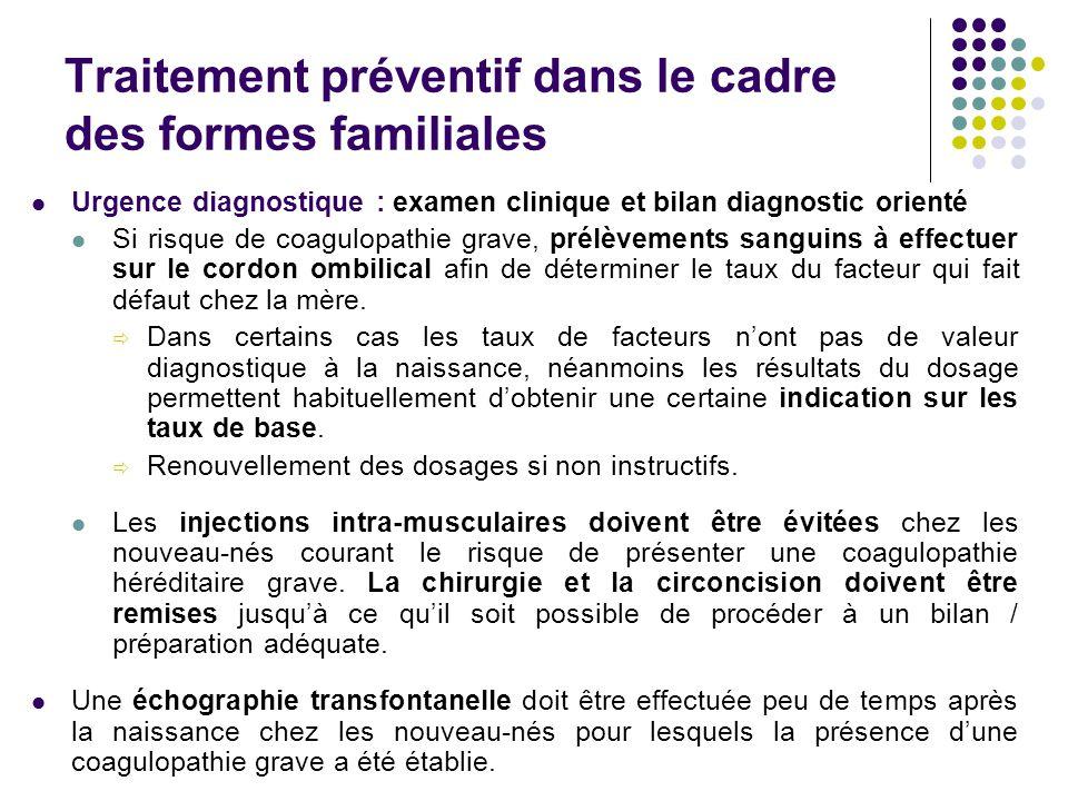 Traitement préventif dans le cadre des formes familiales Urgence diagnostique : examen clinique et bilan diagnostic orienté Si risque de coagulopathie