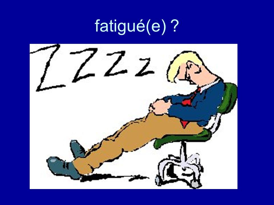 fatigué(e) ?