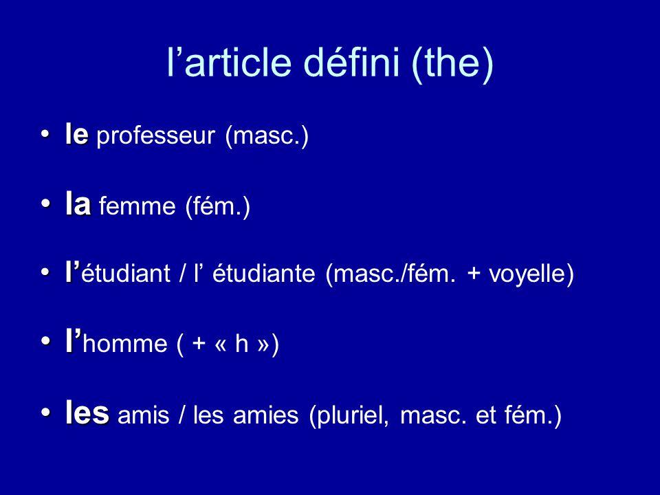 l'article défini (the) lele professeur (masc.) lala femme (fém.) l'l' étudiant / l' étudiante (masc./fém.