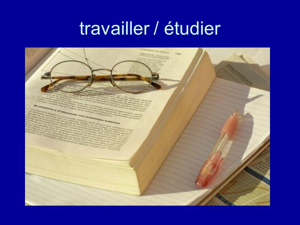 travailler / étudier