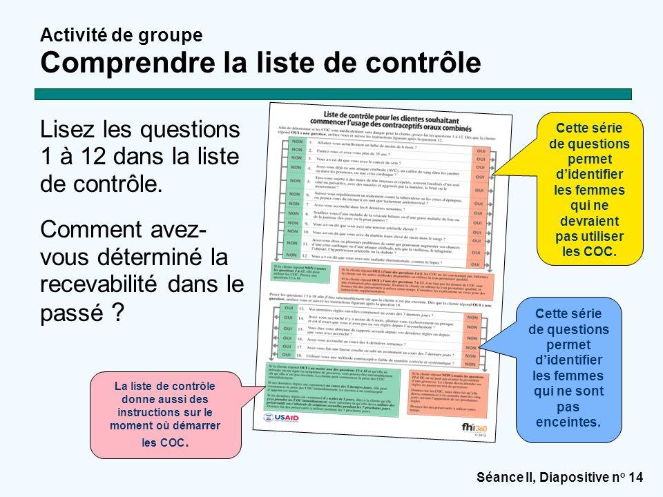 Séance II, Diapositive n o 14 Activité de groupe Comprendre la liste de contrôle Lisez les questions 1 à 12 dans la liste de contrôle. Comment avez- v