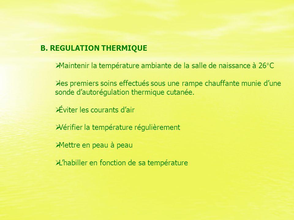 B. REGULATION THERMIQUE  Maintenir la température ambiante de la salle de naissance à 26°C  les premiers soins effectués sous une rampe chauffante m
