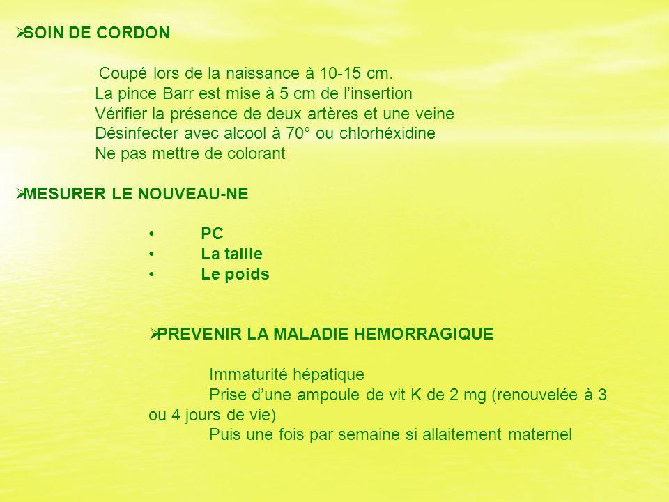  SOIN DE CORDON Coupé lors de la naissance à 10-15 cm. La pince Barr est mise à 5 cm de l'insertion Vérifier la présence de deux artères et une veine