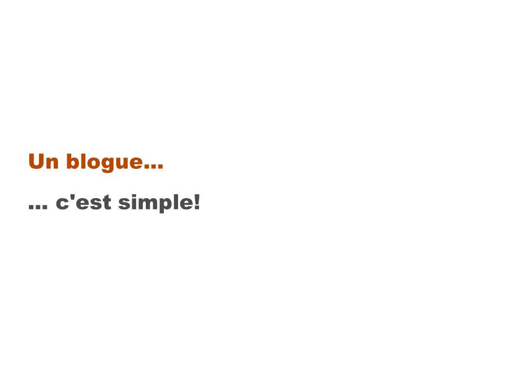 Un blogue...... c est simple!
