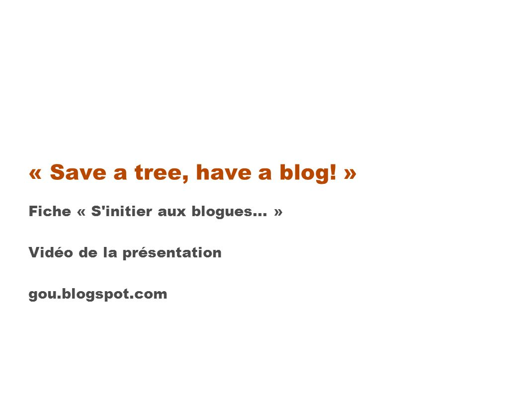 « Save a tree, have a blog.» Fiche « S initier aux blogues...