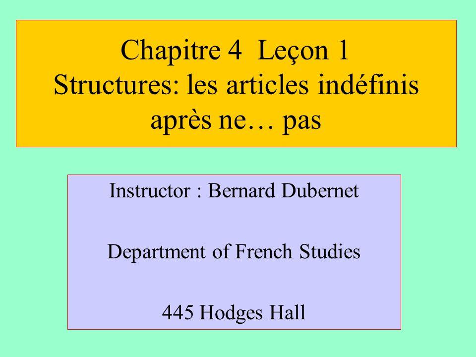 Chapitre 4 Leçon 1 Structures: les articles indéfinis après ne… pas Instructor : Bernard Dubernet Department of French Studies 445 Hodges Hall
