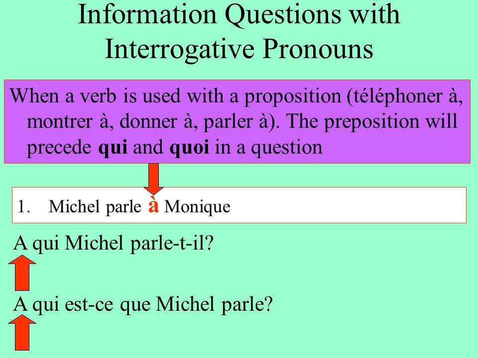 Information Questions with Interrogative Pronouns When a verb is used with a proposition (téléphoner à, montrer à, donner à, parler à). The prepositio