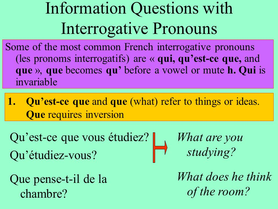 Information Questions with Interrogative Pronouns Some of the most common French interrogative pronouns (les pronoms interrogatifs) are « qui, qu'est-