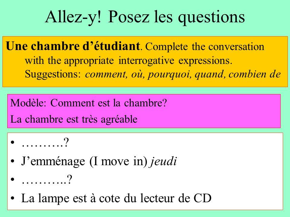 Allez-y! Posez les questions ……….? J'emménage (I move in) jeudi ………..? La lampe est à cote du lecteur de CD Une chambre d'étudiant. Complete the conve