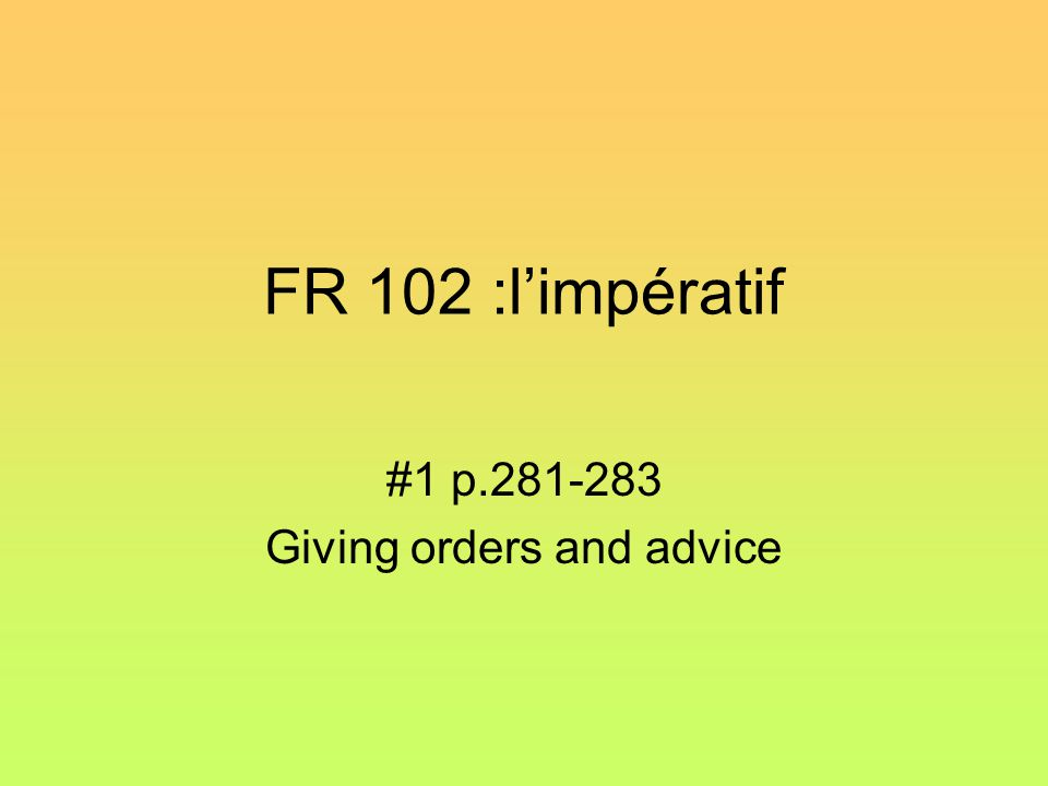 FR 102 :l'impératif #1 p.281-283 Giving orders and advice