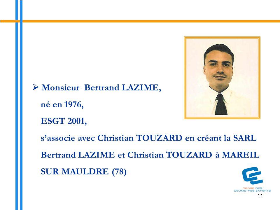 11  Monsieur Bertrand LAZIME, né en 1976, ESGT 2001, s'associe avec Christian TOUZARD en créant la SARL Bertrand LAZIME et Christian TOUZARD à MAREIL