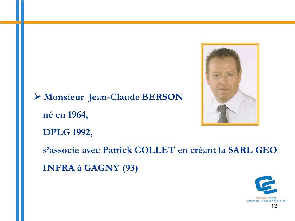 13  Monsieur Jean-Claude BERSON né en 1964, DPLG 1992, s'associe avec Patrick COLLET en créant la SARL GEO INFRA à GAGNY (93)