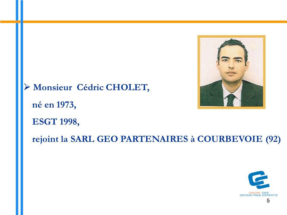 5  Monsieur Cédric CHOLET, né en 1973, ESGT 1998, rejoint la SARL GEO PARTENAIRES à COURBEVOIE (92)