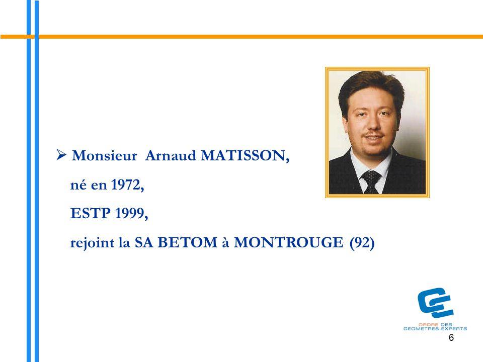 6  Monsieur Arnaud MATISSON, né en 1972, ESTP 1999, rejoint la SA BETOM à MONTROUGE (92)