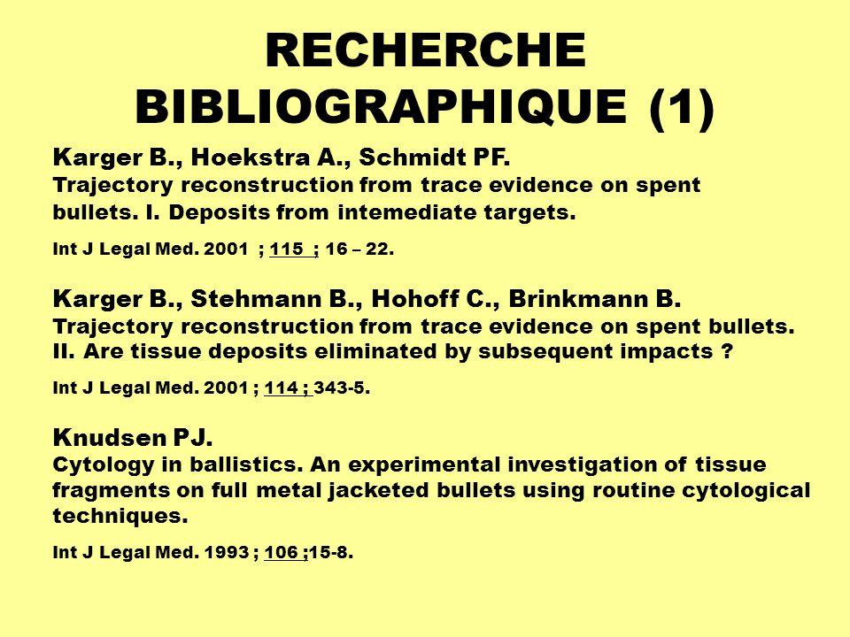 RECHERCHE BIBLIOGRAPHIQUE (1) Karger B., Hoekstra A., Schmidt PF. Trajectory reconstruction from trace evidence on spent bullets. I. Deposits from int