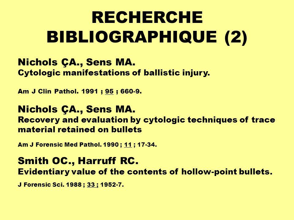 RECHERCHE BIBLIOGRAPHIQUE (2) Nichols ÇA., Sens MA. Cytologic manifestations of ballistic injury. Am J Clin Pathol. 1991 ; 95 ; 660-9. Nichols ÇA., Se