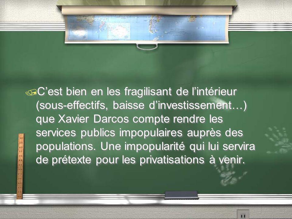 / C'est bien en les fragilisant de l'intérieur (sous-effectifs, baisse d'investissement…) que Xavier Darcos compte rendre les services publics impopul