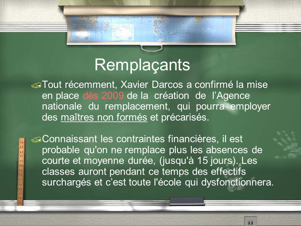 Remplaçants / Tout récemment, Xavier Darcos a confirmé la mise en place dès 2009 de la création de l'Agence nationale du remplacement, qui pourra empl