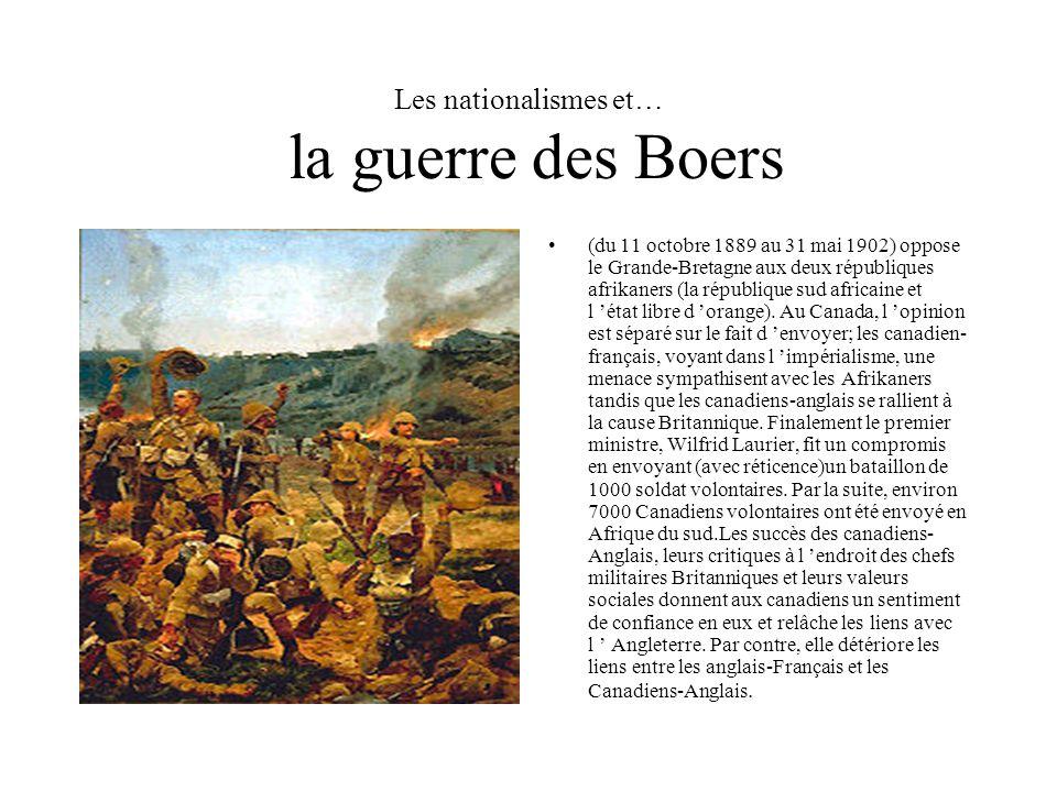 Les nationalismes et… la guerre des Boers (du 11 octobre 1889 au 31 mai 1902) oppose le Grande-Bretagne aux deux républiques afrikaners (la république sud africaine et l 'état libre d 'orange).