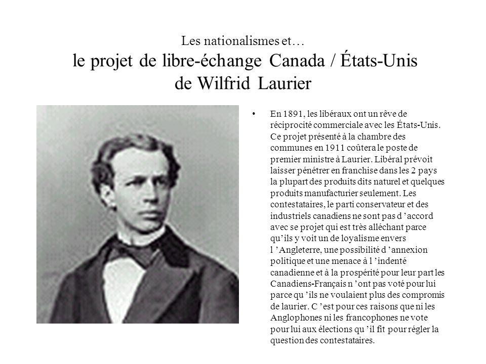 Les nationalismes et… le projet de libre-échange Canada / États-Unis de Wilfrid Laurier En 1891, les libéraux ont un rêve de réciprocité commerciale avec les États-Unis.