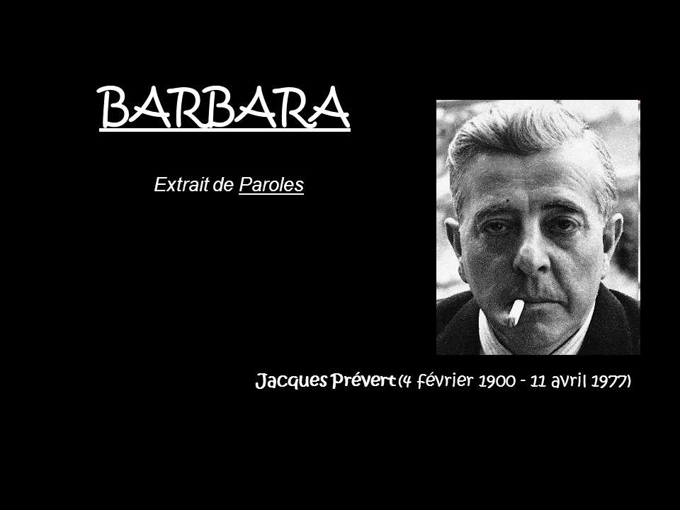 Jacques Prévert (4 février 1900 - 11 avril 1977) BARBARA Extrait de Paroles