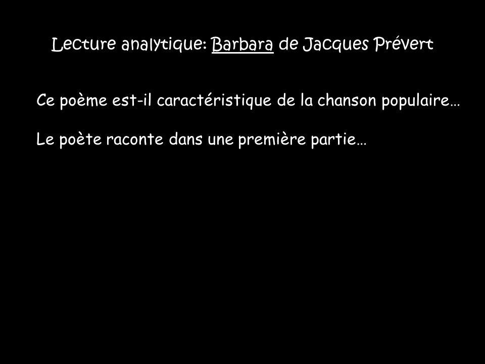 Lecture analytique: Barbara de Jacques Prévert Ce poème est-il caractéristique de la chanson populaire… Le poète raconte dans une première partie…