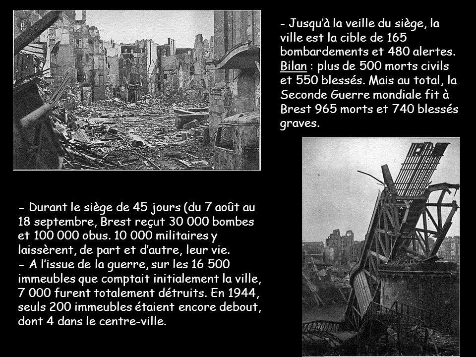 - Durant le siège de 45 jours (du 7 août au 18 septembre, Brest reçut 30 000 bombes et 100 000 obus. 10 000 militaires y laissèrent, de part et d'autr
