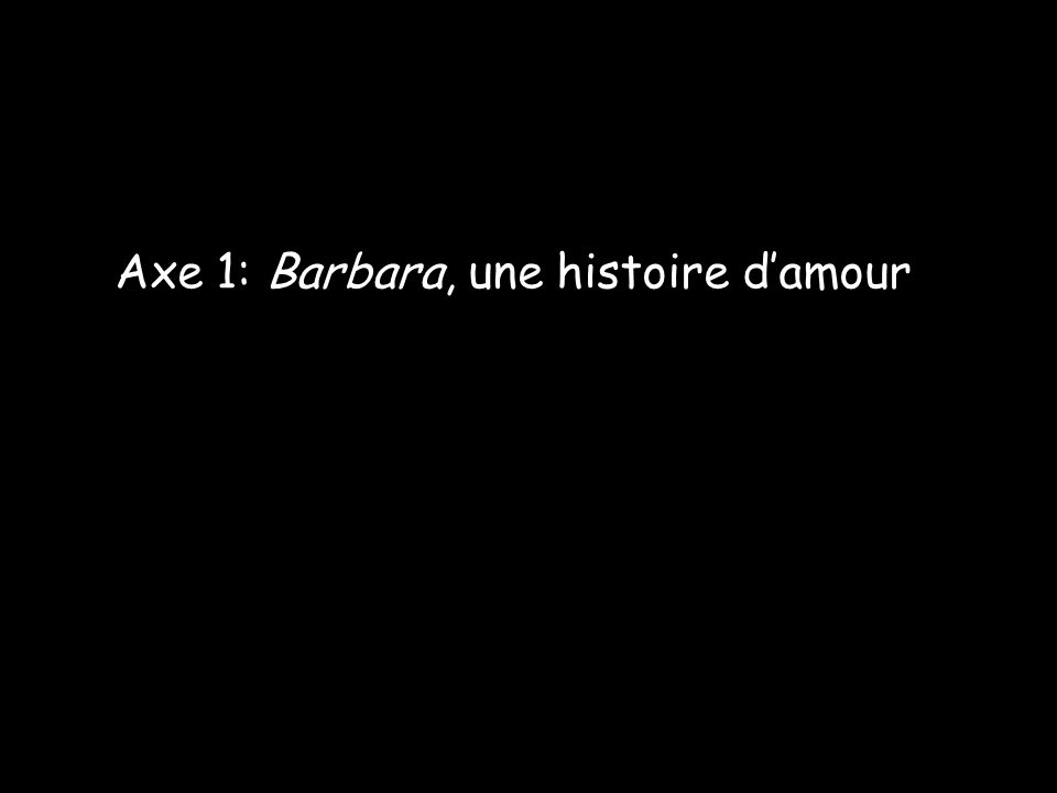 Axe 1: Barbara, une histoire d'amour