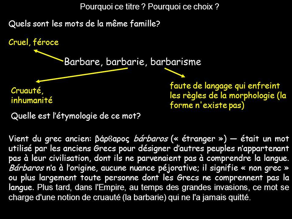 Vient du grec ancien: βάρ ϐ αρος bárbaros (« étranger ») — était un mot utilisé par les anciens Grecs pour désigner d'autres peuples n'appartenant pas à leur civilisation, dont ils ne parvenaient pas à comprendre la langue.