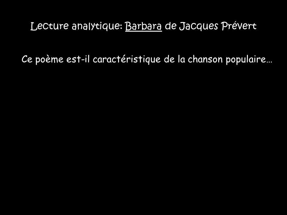 Lecture analytique: Barbara de Jacques Prévert Ce poème est-il caractéristique de la chanson populaire…