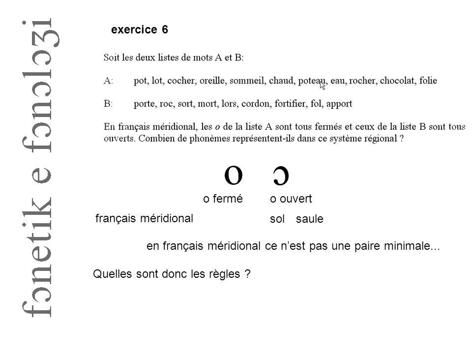 exercice 6 o ferméo ouvert français méridional solsaule en français méridional ce n'est pas une paire minimale... Quelles sont donc les règles ?