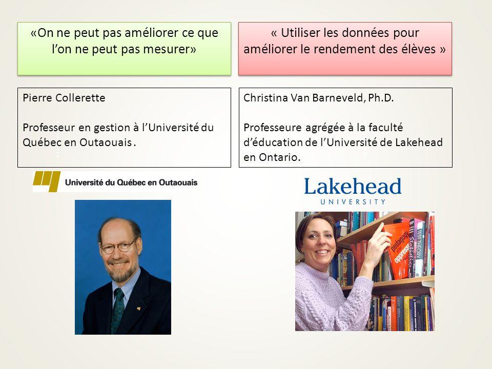 «On ne peut pas améliorer ce que l'on ne peut pas mesurer» « Utiliser les données pour améliorer le rendement des élèves » Pierre Collerette Professeur en gestion à l'Université du Québec en Outaouais.