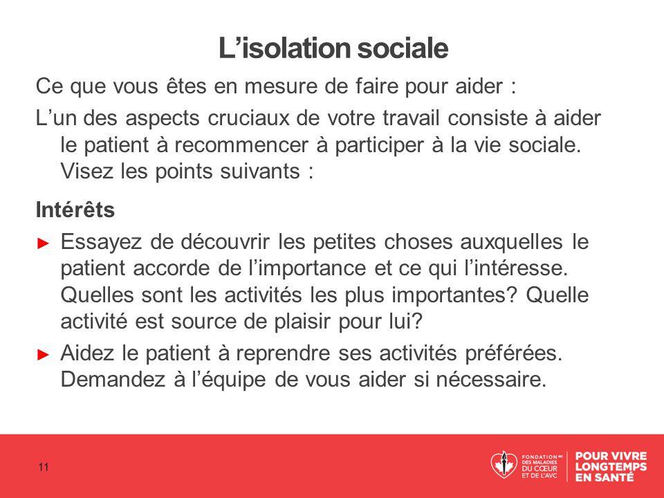 L'isolation sociale Ce que vous êtes en mesure de faire pour aider : L'un des aspects cruciaux de votre travail consiste à aider le patient à recommen