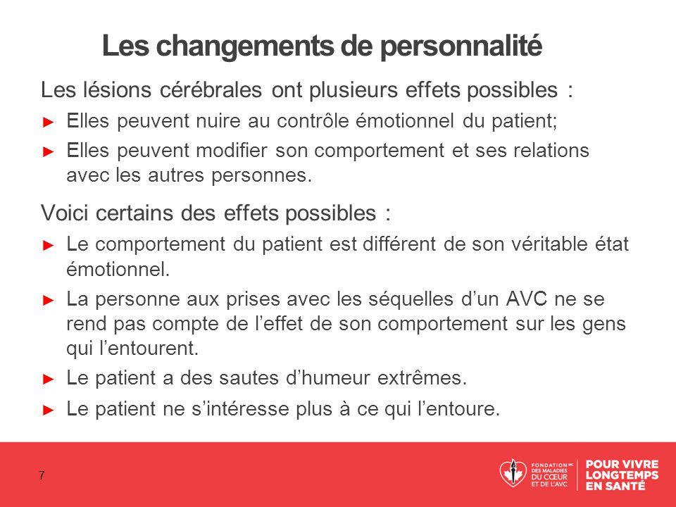 Les changements de personnalité Les lésions cérébrales ont plusieurs effets possibles : ► Elles peuvent nuire au contrôle émotionnel du patient; ► Ell